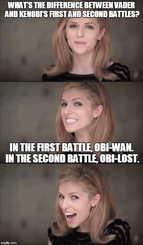 Bad Pun Anna Kendrick Meme | WHAT'S THE DIFFERENCE BETWEEN VADER AND KENOBI'S FIRST AND SECOND BATTLES? IN THE FIRST BATTLE, OBI-WAN. IN THE SECOND BATTLE, OBI-LOST. | image tagged in memes,bad pun anna kendrick | made w/ Imgflip meme maker
