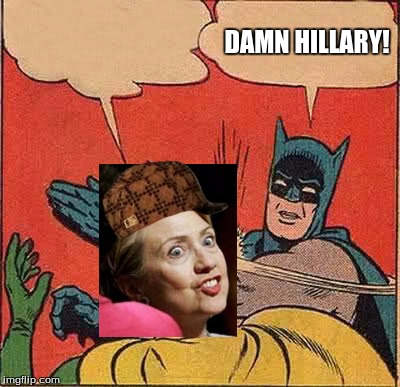 Batman Slapping Robin Meme | DAMN HILLARY! | image tagged in memes,batman slapping robin,scumbag | made w/ Imgflip meme maker