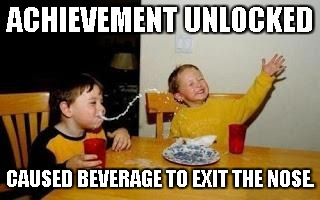 achievement  unlocked |  ACHIEVEMENT UNLOCKED; CAUSED BEVERAGE TO EXIT THE NOSE. | image tagged in roflmao,laugh | made w/ Imgflip meme maker