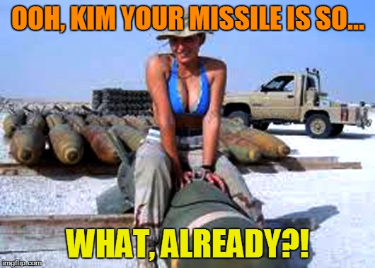 OOH, KIM YOUR MISSILE IS SO... WHAT, ALREADY?! | made w/ Imgflip meme maker