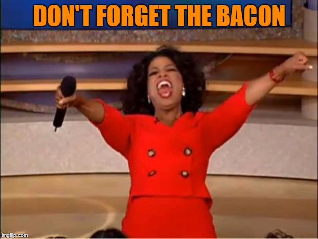 Oprah You Get A Meme | DON'T FORGET THE BACON | image tagged in memes,oprah you get a | made w/ Imgflip meme maker
