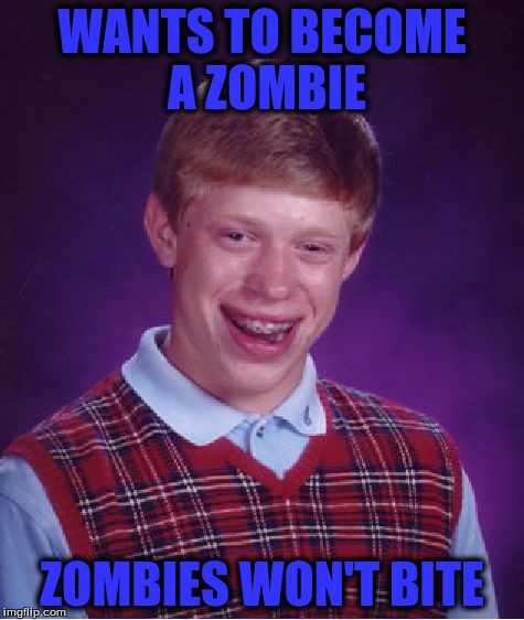 Bad Luck Brian Meme | WANTS TO BECOME A ZOMBIE ZOMBIES WON'T BITE | image tagged in memes,bad luck brian | made w/ Imgflip meme maker
