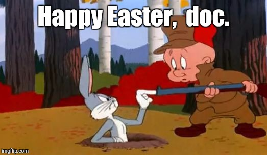 Looney Tunes | Happy Easter,  doc. | image tagged in looney tunes | made w/ Imgflip meme maker