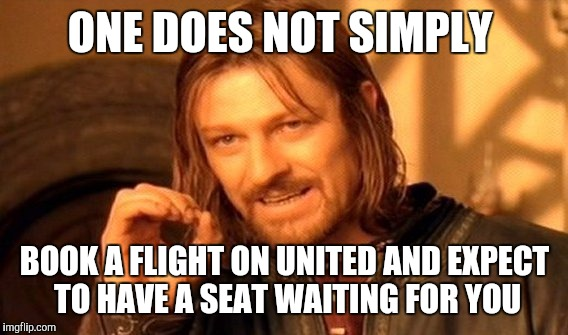 One Does Not Simply Meme | ONE DOES NOT SIMPLY BOOK A FLIGHT ON UNITED AND EXPECT TO HAVE A SEAT WAITING FOR YOU | image tagged in memes,one does not simply | made w/ Imgflip meme maker