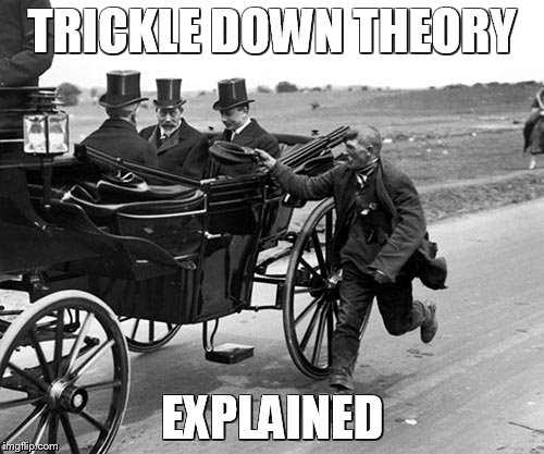 Finally, A Little Truth | TRICKLE DOWN THEORY EXPLAINED | image tagged in trickle down,political meme | made w/ Imgflip meme maker