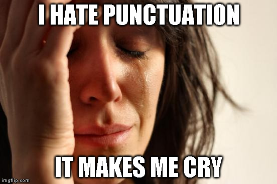 First World Problems Meme |  I HATE PUNCTUATION; IT MAKES ME CRY | image tagged in memes,first world problems | made w/ Imgflip meme maker