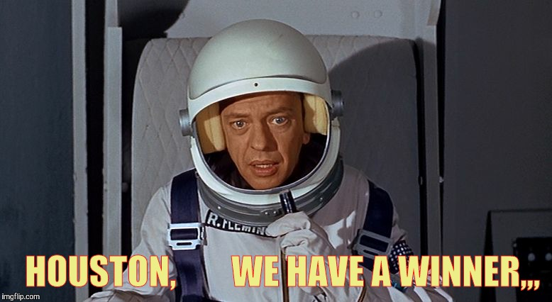 Don Knotts, Houston we have a problem,,, | HOUSTON,        WE HAVE A WINNER,,, | image tagged in don knotts,houston we have a problem | made w/ Imgflip meme maker
