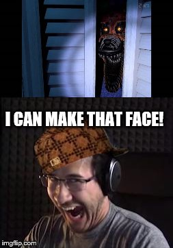 LMBO | I CAN MAKE THAT FACE! | image tagged in fnaf,markiplier | made w/ Imgflip meme maker