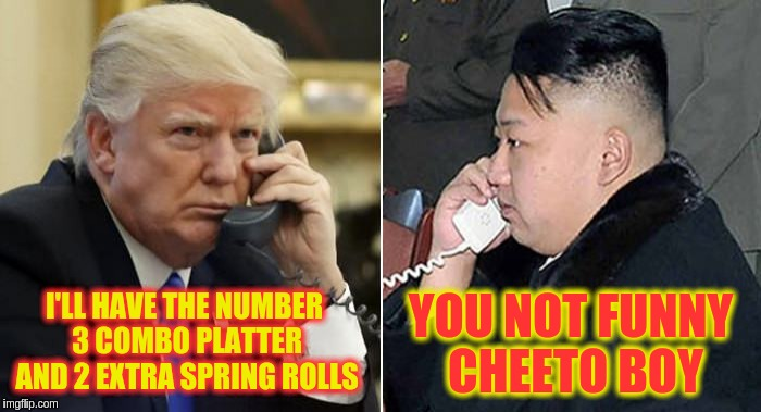 I'LL HAVE THE NUMBER 3 COMBO PLATTER AND 2 EXTRA SPRING ROLLS YOU NOT FUNNY CHEETO BOY | image tagged in the phone call | made w/ Imgflip meme maker