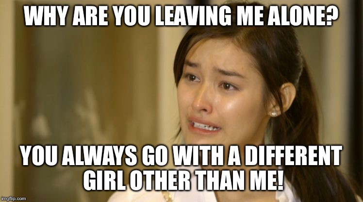 Crying Liza | WHY ARE YOU LEAVING ME ALONE? YOU ALWAYS GO WITH A DIFFERENT GIRL OTHER THAN ME! | image tagged in crying girl | made w/ Imgflip meme maker