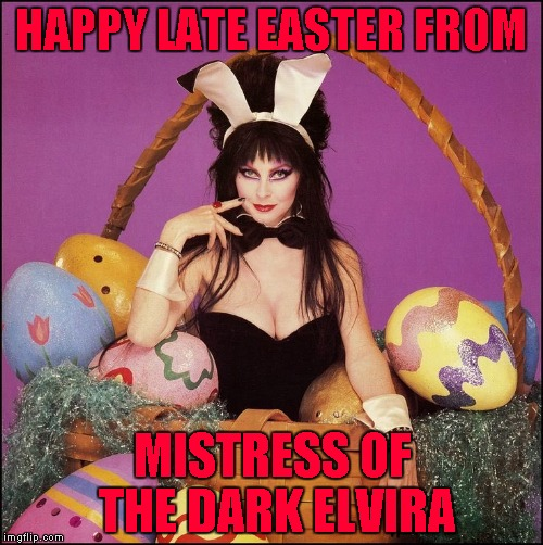 Cleavage Week is not complete without Elvira!!! Cleavage Week...A .mushu.thedog Event | HAPPY LATE EASTER FROM MISTRESS OF THE DARK ELVIRA | image tagged in elvira,memes,cleavage week,cleavage,mistress of the dark,easter cleavage | made w/ Imgflip meme maker