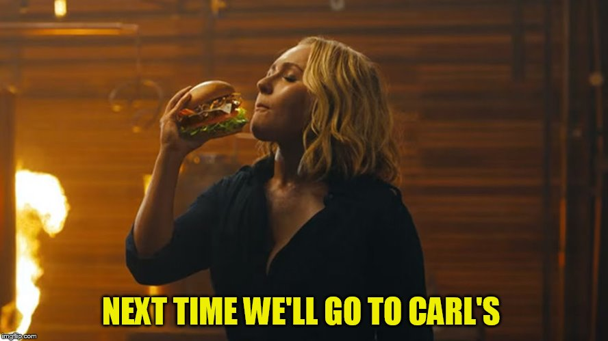 NEXT TIME WE'LL GO TO CARL'S | made w/ Imgflip meme maker