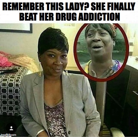 VICTORY! | REMEMBER THIS LADY? SHE FINALLY BEAT HER DRUG ADDICTION | image tagged in drug addiction | made w/ Imgflip meme maker