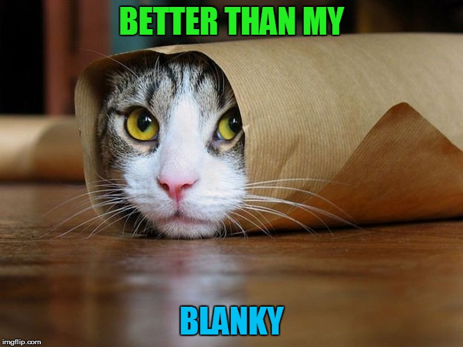 BETTER THAN MY BLANKY | made w/ Imgflip meme maker