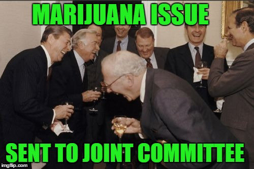 Laughing Men In Suits Meme | MARIJUANA ISSUE SENT TO JOINT COMMITTEE | image tagged in memes,laughing men in suits | made w/ Imgflip meme maker