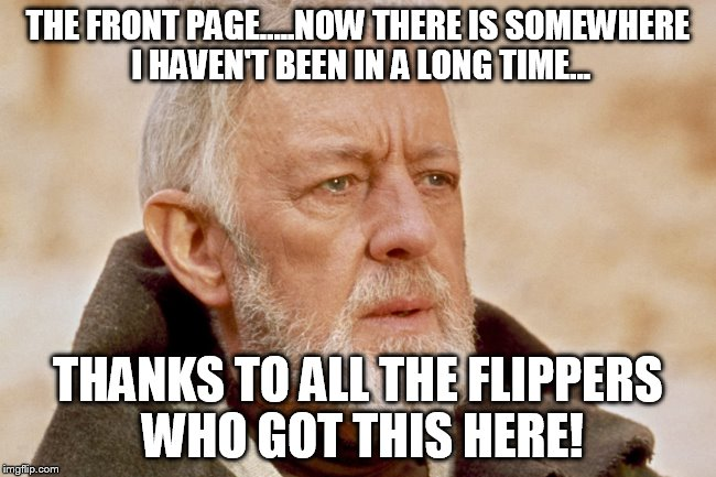 THE FRONT PAGE.....NOW THERE IS SOMEWHERE I HAVEN'T BEEN IN A LONG TIME... THANKS TO ALL THE FLIPPERS WHO GOT THIS HERE! | made w/ Imgflip meme maker