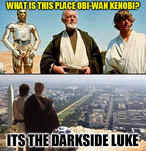 How I feel pretty much about all forms of government lately!  | WHAT IS THIS PLACE OBI-WAN KENOBI? ITS THE DARKSIDE LUKE | image tagged in obi wan kenobi,luke skywalker,memes,government,the dark side,corruption | made w/ Imgflip meme maker