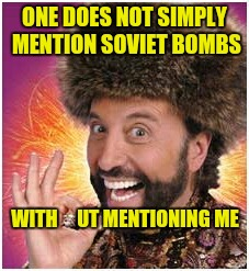 ONE DOES NOT SIMPLY MENTION SOVIET BOMBS WITH     UT MENTIONING ME | made w/ Imgflip meme maker