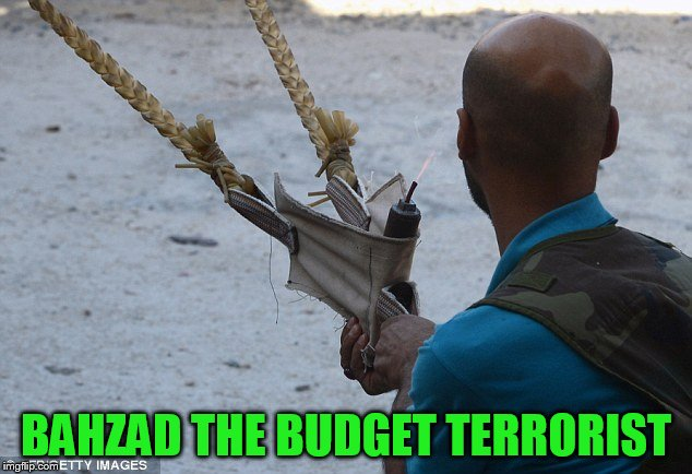 BAHZAD THE BUDGET TERRORIST | made w/ Imgflip meme maker