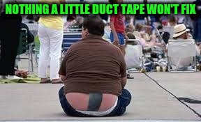 NOTHING A LITTLE DUCT TAPE WON'T FIX | made w/ Imgflip meme maker