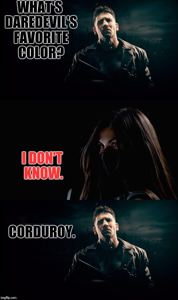 It's making headlines | WHAT'S DAREDEVIL'S FAVORITE COLOR? I DON'T KNOW. CORDUROY. | image tagged in daredevil | made w/ Imgflip meme maker
