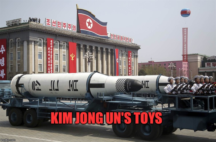 Play's With Them Everyday... And He's Got Plenty! | KIM JONG UN'S TOYS | image tagged in memes,funny,north korea,missle,war,kim jong un | made w/ Imgflip meme maker