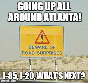 1ngf6k road surprises in atlanta all the time! imgflip