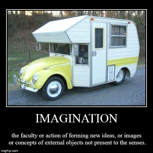 Imagination | IMAGINATION | the faculty or action of forming new ideas, or images or concepts of external objects not present to the senses. | image tagged in funny,demotivationals,redneck,redneck wonder,redneck fix | made w/ Imgflip demotivational maker
