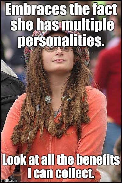 1mfip8.jpg | Embraces the fact she has multiple personalities. Look at all the benefits I can collect. | image tagged in 1mfip8jpg | made w/ Imgflip meme maker