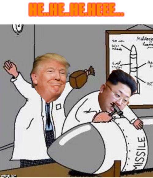 President Trumps plan to handle the North Korean dictator  |  HE..HE..HE.HEEE... | image tagged in north korea,president trump,missle | made w/ Imgflip meme maker