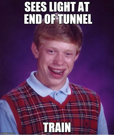 Bad Luck Brian Meme | SEES LIGHT AT END OF TUNNEL TRAIN | image tagged in memes,bad luck brian | made w/ Imgflip meme maker