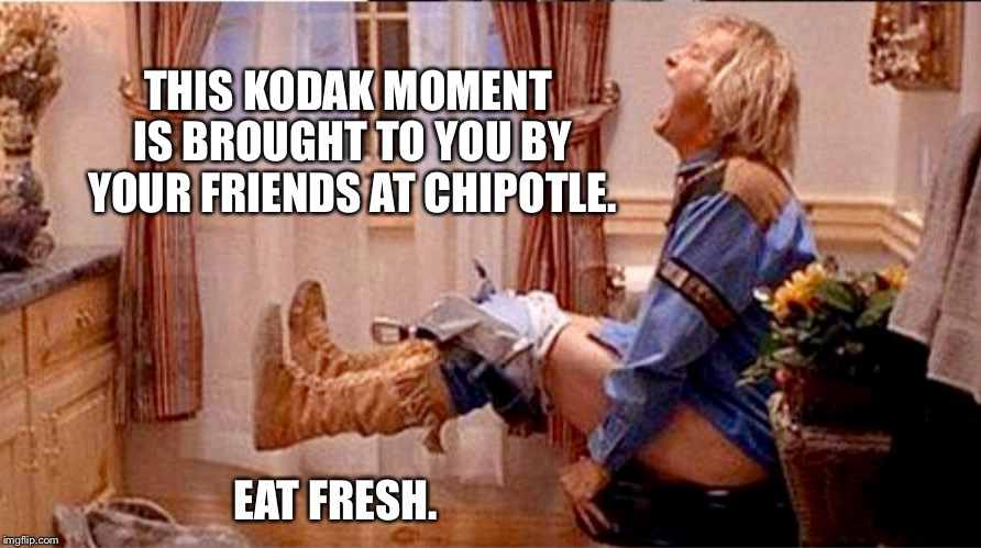 Chipotle-induced ass lightning. | THIS KODAK MOMENT IS BROUGHT TO YOU BY YOUR FRIENDS AT CHIPOTLE. EAT FRESH. | image tagged in chipotle,shits,dumb and dumber | made w/ Imgflip meme maker