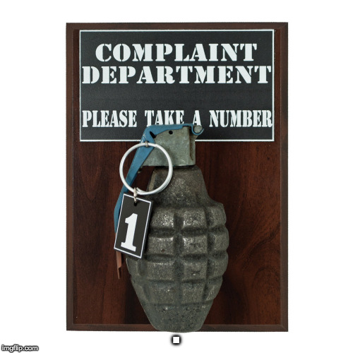 complaints | . | image tagged in grenade,take,ray | made w/ Imgflip meme maker