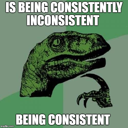 lol so funny | IS BEING CONSISTENTLY INCONSISTENT BEING CONSISTENT | image tagged in memes,philosoraptor | made w/ Imgflip meme maker
