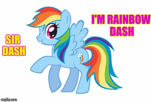 SIR DASH I'M RAINBOW DASH | made w/ Imgflip meme maker