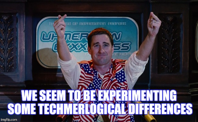 WE SEEM TO BE EXPERIMENTING SOME TECHMERLOGICAL DIFFERENCES | made w/ Imgflip meme maker