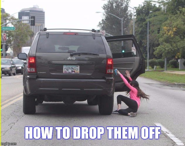 HOW TO DROP THEM OFF | made w/ Imgflip meme maker