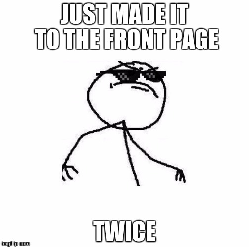 yes... just yes.... | JUST MADE IT TO THE FRONT PAGE TWICE | image tagged in deal with it like a boss | made w/ Imgflip meme maker
