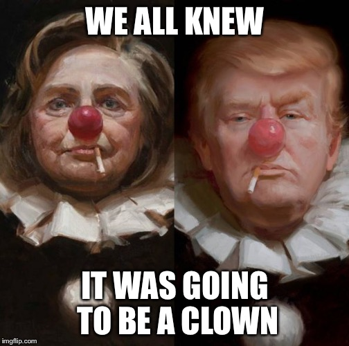 2016 clown candidates | WE ALL KNEW IT WAS GOING TO BE A CLOWN | image tagged in 2016 clown candidates | made w/ Imgflip meme maker