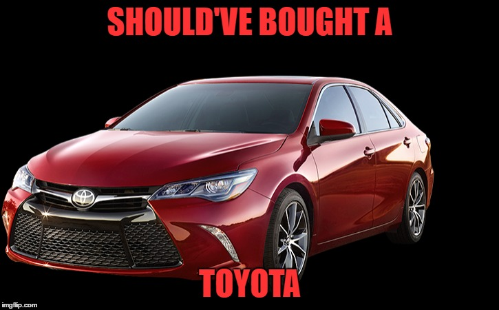 SHOULD'VE BOUGHT A TOYOTA | made w/ Imgflip meme maker