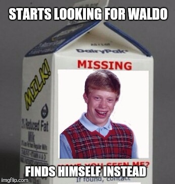 Where's Waldo?  | STARTS LOOKING FOR WALDO FINDS HIMSELF INSTEAD | image tagged in bad luck brian,where's waldo | made w/ Imgflip meme maker