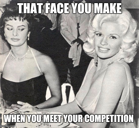 Jayne Mansfield mesmerizing Sofia Loren, hey Sofia the camera's over here | THAT FACE YOU MAKE WHEN YOU MEET YOUR COMPETITION | image tagged in cleavage week | made w/ Imgflip meme maker