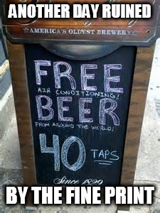 Well gosh, free air-conditioning is such a perk, they just had to mention it on their sidewalk sign. | ANOTHER DAY RUINED BY THE FINE PRINT | image tagged in memes,beer,fine print | made w/ Imgflip meme maker