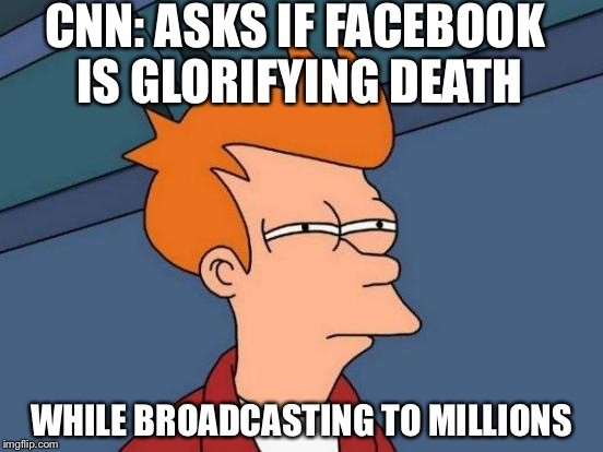 Futurama Fry Meme | CNN: ASKS IF FACEBOOK IS GLORIFYING DEATH WHILE BROADCASTING TO MILLIONS | image tagged in memes,futurama fry,AdviceAnimals | made w/ Imgflip meme maker