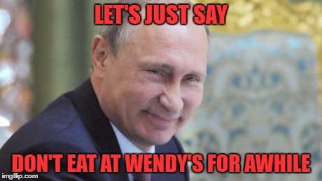 LET'S JUST SAY DON'T EAT AT WENDY'S FOR AWHILE | made w/ Imgflip meme maker
