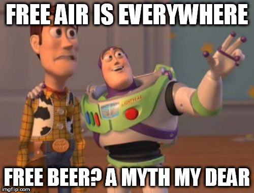 X, X Everywhere Meme | FREE AIR IS EVERYWHERE FREE BEER? A MYTH MY DEAR | image tagged in memes,x,x everywhere,x x everywhere | made w/ Imgflip meme maker