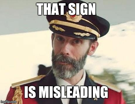 Captain Obvious | THAT SIGN IS MISLEADING | image tagged in captain obvious | made w/ Imgflip meme maker
