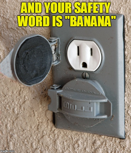 "AND YOUR SAFETY WORD IS ""BANANA"" 