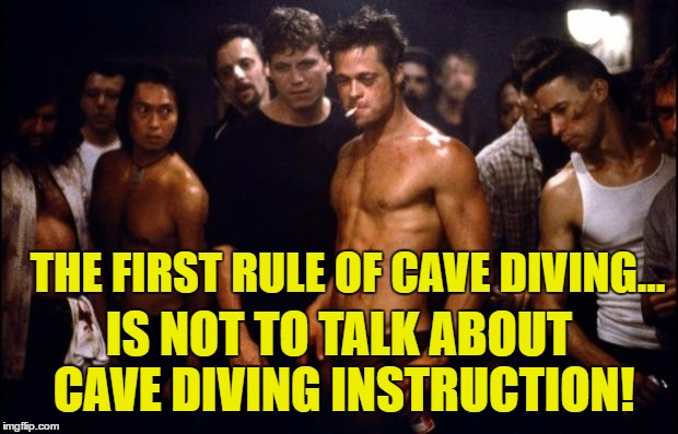 Fight Club Template  | THE FIRST RULE OF CAVE DIVING... IS NOT TO TALK ABOUT CAVE DIVING INSTRUCTION! | image tagged in fight club template | made w/ Imgflip meme maker