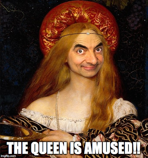 THE QUEEN IS AMUSED!! | made w/ Imgflip meme maker